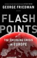George Friedman: Flashpoints : The Emerging Crisis in Europe (Hardcover); 2015 Edition - George Friedman