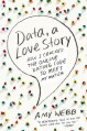 Data, A Love Story: How I Cracked the Online Dating Code to Meet My Match - Amy Webb