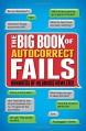 The Big Book of Autocorrect Fails: Hundreds of Hilarious Howlers! - Tim Dedopulos