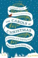 The Carols of Christmas: A Celebration of the Surprising Stories Behind Your Favorite Holiday Songs - Andrew Gant