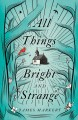 All Things Bright and Strange - James Markert