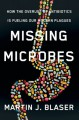 Missing Microbes: How the Overuse of Antibiotics Is Fueling Our Modern Plagues - Martin J. Blaser
