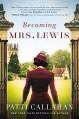Becoming Mrs. Lewis - Patti Callahan Henry