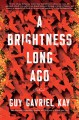 A Brightness Long Ago - Guy Gavriel Kay