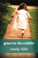 Grace in the Middle - Wendy Duke