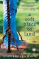 A Soft Place to Land - Susan Rebecca White