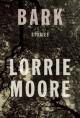Bark: Stories - Lorrie Moore
