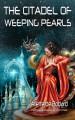 The Citadel of Weeping Pearls - Aliette de Bodard