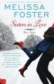 Sisters In Love (Snow Sisters, Book One: Love in Bloom Series) (Volume 1) - Melissa Foster