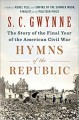 Hymns of the Republic: The Story of the Final Year of the American Civil War - S.C. Gwynne