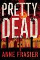 Pretty Dead (Elise Sandburg Series) - Anne Frasier
