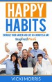 Happy Habits: Energize Your Career and Life in 4 Minutes a Day - Vicki Morris