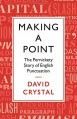 Making a Point: The Persnickety Story of English Punctuation - David Crystal