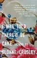 I Was Told There'd Be Cake - Sloane Crosley