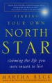 Finding Your Own North Star: Claiming the Life You Were Meant to Live - Martha N. Beck