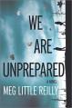 We Are Unprepared - Meg Little Reilly