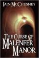 The Curse of Malenfer Manor - Iain McChesney