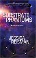 Substrate Phantoms - Jessica Reisman