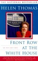 Front Row at the White House: My Life and Times - Helen Thomas