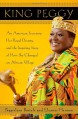 King Peggy: An American Secretary, Her Royal Destiny, and the Inspiring Story of How She Changed an African Village - Peggielene Bartels, Eleanor Herman