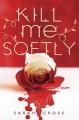 Kill Me Softly - Sarah Cross