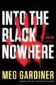 Into the Black Nowhere: An UNSUB Novel - Meg Gardiner