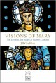 Visions of Mary: Art, Devotion and Beauty at Chartres Cathedral - Jill Geoffrion