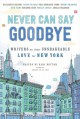 Never Can Say Goodbye: Writers on Their Unshakeable Love for New York