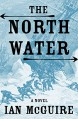 The North Water: A Novel - Ian McGuire