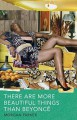There Are More Beautiful Things Than Beyonce - Morgan Parker