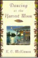Dancing at the Harvest Moon - K.C. Mckinnon, Carl E. Hileman