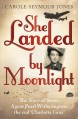 She Landed by Moonlight: The Story of Secret Agent Pearl Witherington: the Real 'Charlotte Gray' - Carole Seymour-Jones