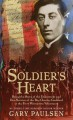 Soldier's Heart: Being the Story of the Enlistment and Due Service of the Boy Charley Goddard in the First Minnesota Volunteers - Gary Paulsen