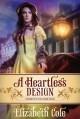A Heartless Design - Elizabeth Cole