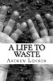 A Life To Waste - Andrew Lennon
