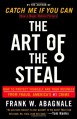 The Art of the Steal: How to Protect Yourself and Your Business from Fraud, America's #1 Crime - Frank W. Abagnale