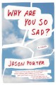Why Are You So Sad?: A Novel - Jason Porter