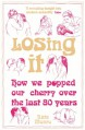 Losing It: How We Popped Our Cherry Over the Last 80 Years - Kate Monro