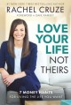 Love Your Life, Not Theirs: 7 Money Habits for Living the Life You Want - Rachel Cruze