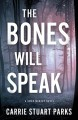 The Bones Will Speak (A Gwen Marcey Novel Book 2) - Carrie Stuart Parks