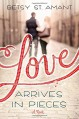 Love Arrives in Pieces - Betsy St. Amant