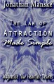 The Law of Attraction Made Simple - Magnetize your heartfelt desires - Jonathan Manske