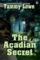 The Acadian Secret - Tammy Lowe