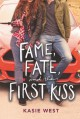 Fame, Fate, and the First Kiss - Kasie West