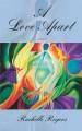 A Love Apart, a novel - Rachelle Rogers