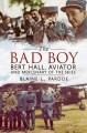 The Bad Boy: Bert Hall, Aviator and Mercenary of the Skies - Blaine L Pardoe