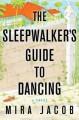 The Sleepwalker's Guide to Dancing: A Novel - Mira Jacob