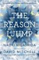 The Reason I Jump: The Inner Voice of a Thirteen-Year-Old Boy with Autism - K.A. Yoshida, Naoki Higashida, David Mitchell