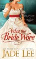 What the Bride Wore - Jade Lee