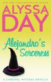 Alejandro's Sorceress: A Cardinal Witches Novella (The Cardinal Witches Book 1) - Alyssa Day